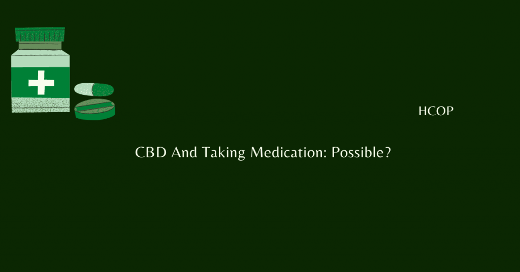 CBD And Taking Medication Possible