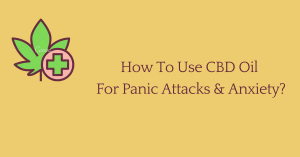 How To Use CBD Oil For Panic Attacks Anxiety